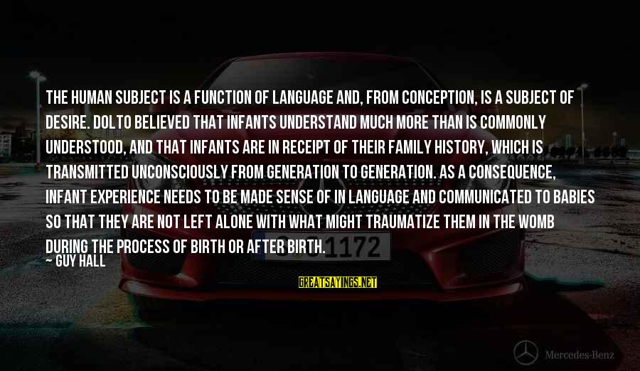 Traumatize Sayings By Guy Hall: The human subject is a function of language and, from conception, is a subject of