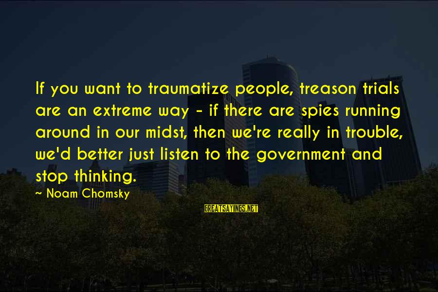 Traumatize Sayings By Noam Chomsky: If you want to traumatize people, treason trials are an extreme way - if there