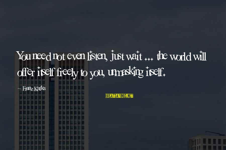 Travel Freely Sayings By Franz Kafka: You need not even listen, just wait ... the world will offer itself freely to