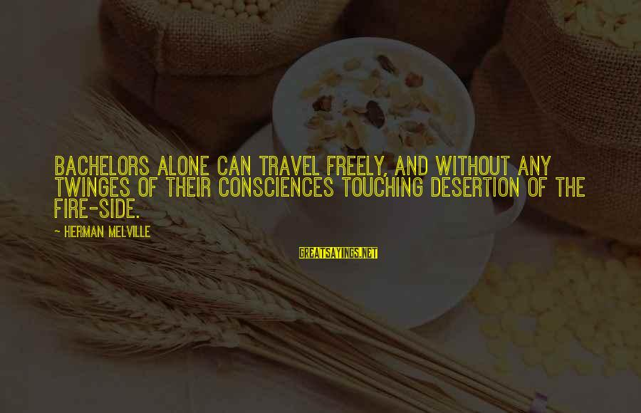 Travel Freely Sayings By Herman Melville: Bachelors alone can travel freely, and without any twinges of their consciences touching desertion of