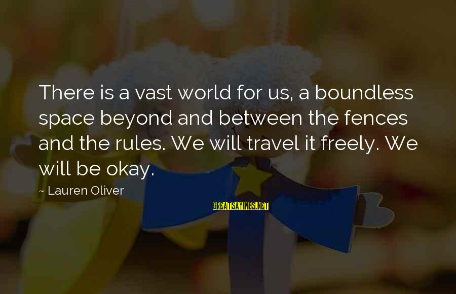Travel Freely Sayings By Lauren Oliver: There is a vast world for us, a boundless space beyond and between the fences