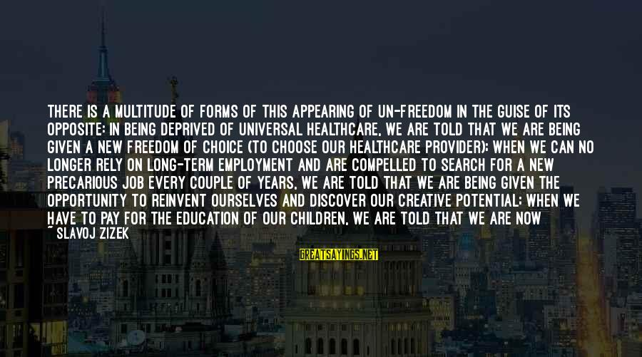 Travel Freely Sayings By Slavoj Zizek: There is a multitude of forms of this appearing of un-freedom in the guise of