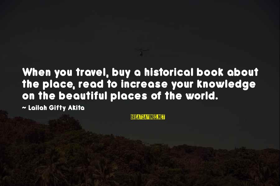 Travel Lovers Sayings By Lailah Gifty Akita: When you travel, buy a historical book about the place, read to increase your knowledge