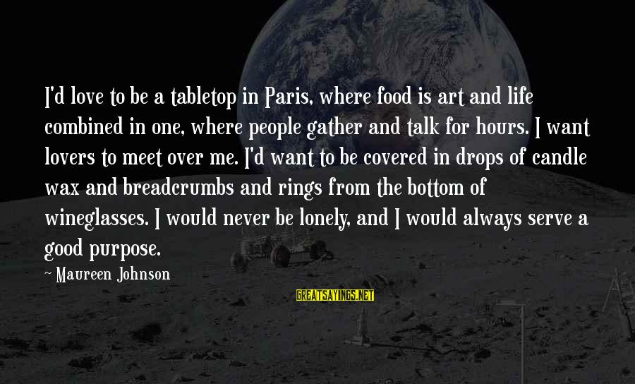 Travel Lovers Sayings By Maureen Johnson: I'd love to be a tabletop in Paris, where food is art and life combined