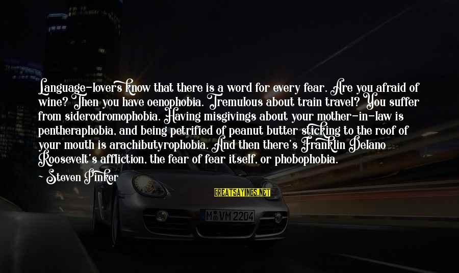 Travel Lovers Sayings By Steven Pinker: Language-lovers know that there is a word for every fear. Are you afraid of wine?