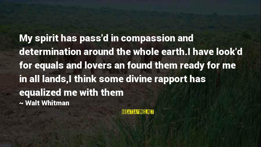 Travel Lovers Sayings By Walt Whitman: My spirit has pass'd in compassion and determination around the whole earth.I have look'd for