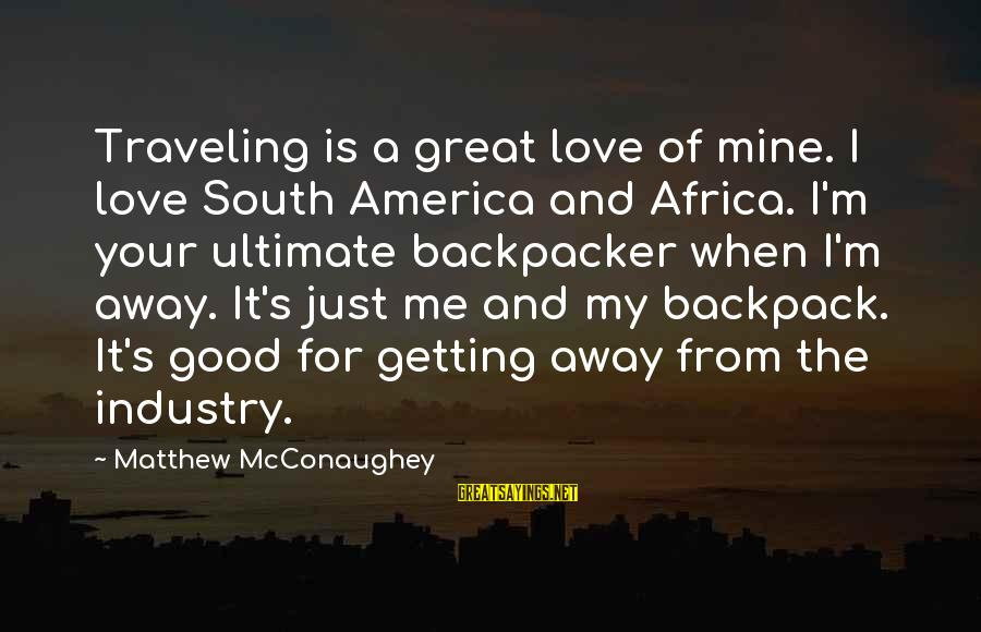Traveling Africa Sayings By Matthew McConaughey: Traveling is a great love of mine. I love South America and Africa. I'm your