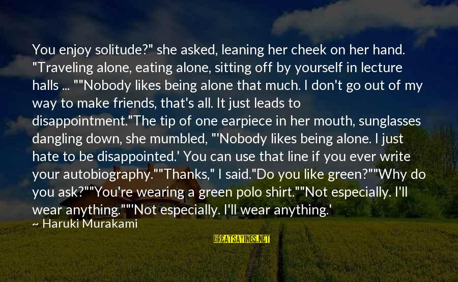 """Traveling And Friends Sayings By Haruki Murakami: You enjoy solitude?"""" she asked, leaning her cheek on her hand. """"Traveling alone, eating alone,"""