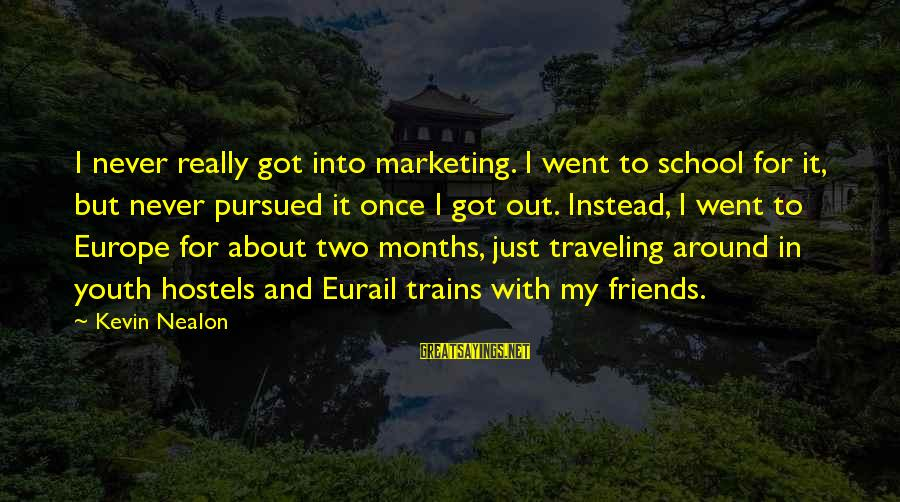 Traveling And Friends Sayings By Kevin Nealon: I never really got into marketing. I went to school for it, but never pursued