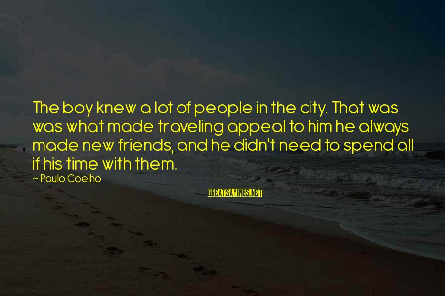 Traveling And Friends Sayings By Paulo Coelho: The boy knew a lot of people in the city. That was was what made