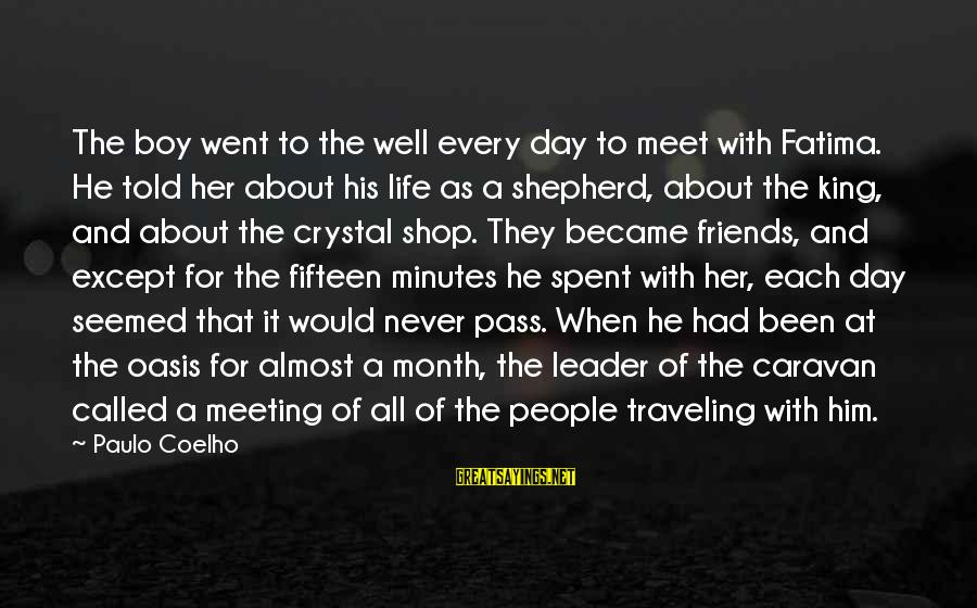 Traveling And Friends Sayings By Paulo Coelho: The boy went to the well every day to meet with Fatima. He told her