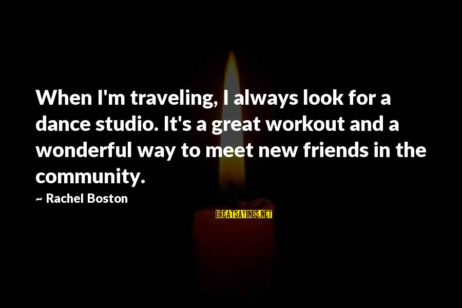Traveling And Friends Sayings By Rachel Boston: When I'm traveling, I always look for a dance studio. It's a great workout and