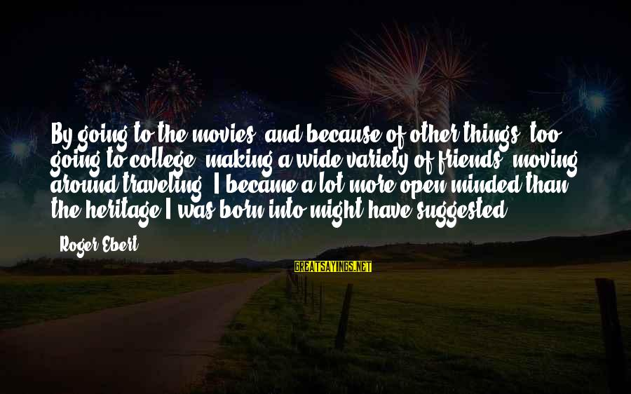 Traveling And Friends Sayings By Roger Ebert: By going to the movies, and because of other things, too, going to college, making
