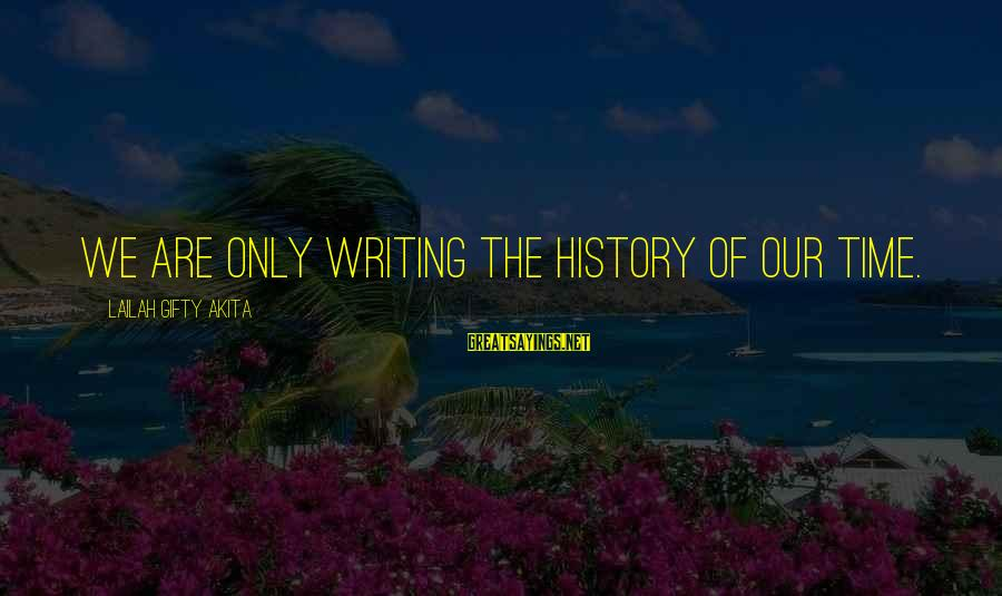 Travels With My Aunt Movie Sayings By Lailah Gifty Akita: We are only writing the history of our time.