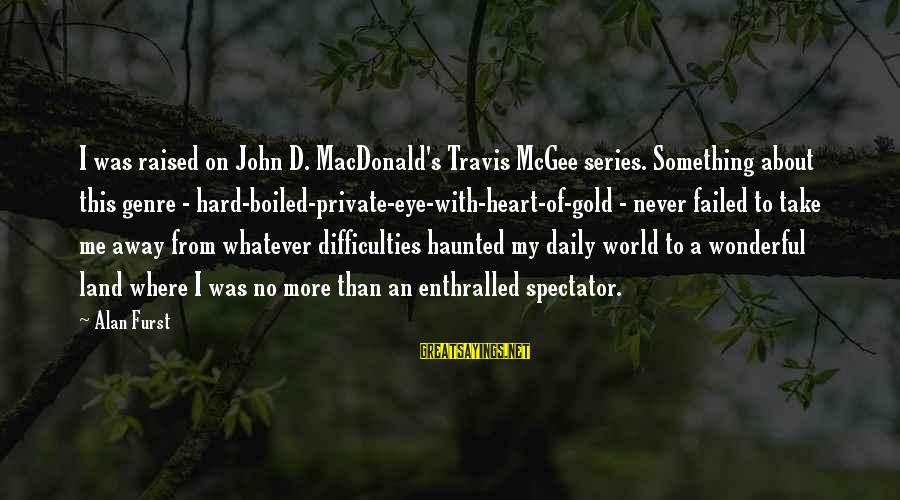 Travis Mcgee Sayings By Alan Furst: I was raised on John D. MacDonald's Travis McGee series. Something about this genre -