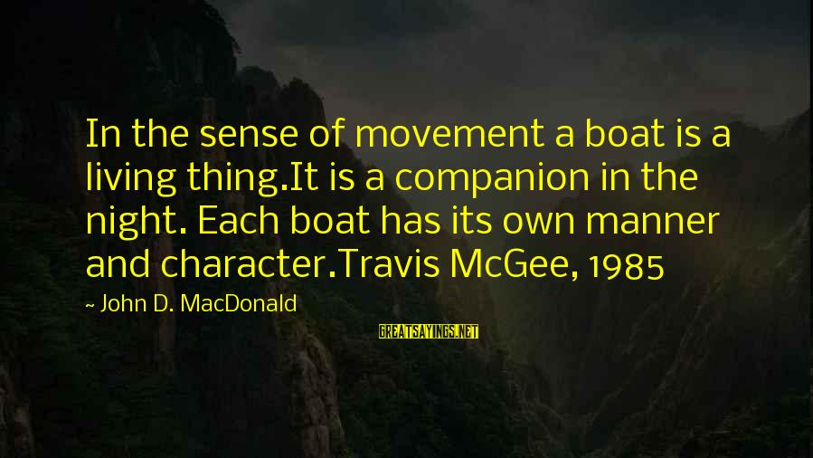 Travis Mcgee Sayings By John D. MacDonald: In the sense of movement a boat is a living thing.It is a companion in