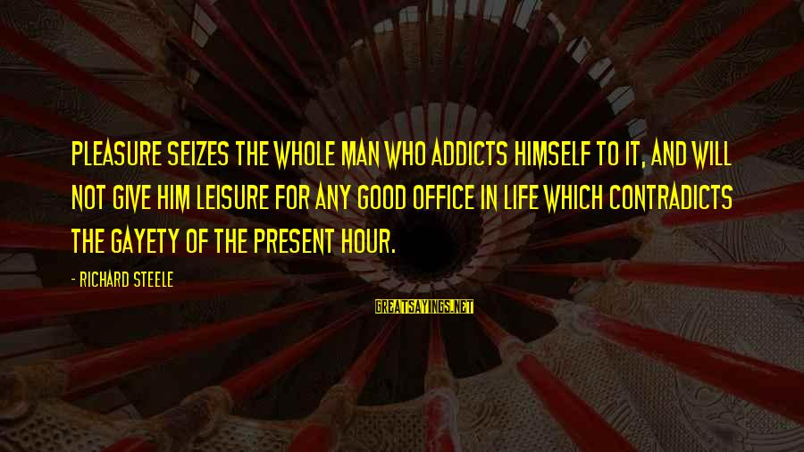 Travis Mcgee Sayings By Richard Steele: Pleasure seizes the whole man who addicts himself to it, and will not give him