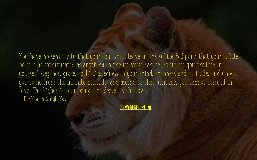Treacled Sayings By Harbhajan Singh Yogi: You have no sensitivity that your soul shall leave in the subtle body and that