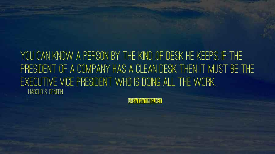 Treacled Sayings By Harold S. Geneen: You can know a person by the kind of desk he keeps. If the president