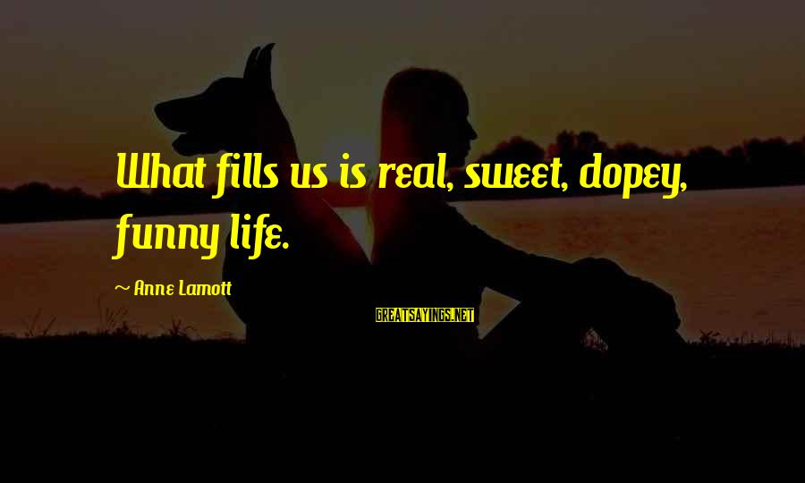 Treasure Planet Ben Sayings By Anne Lamott: What fills us is real, sweet, dopey, funny life.