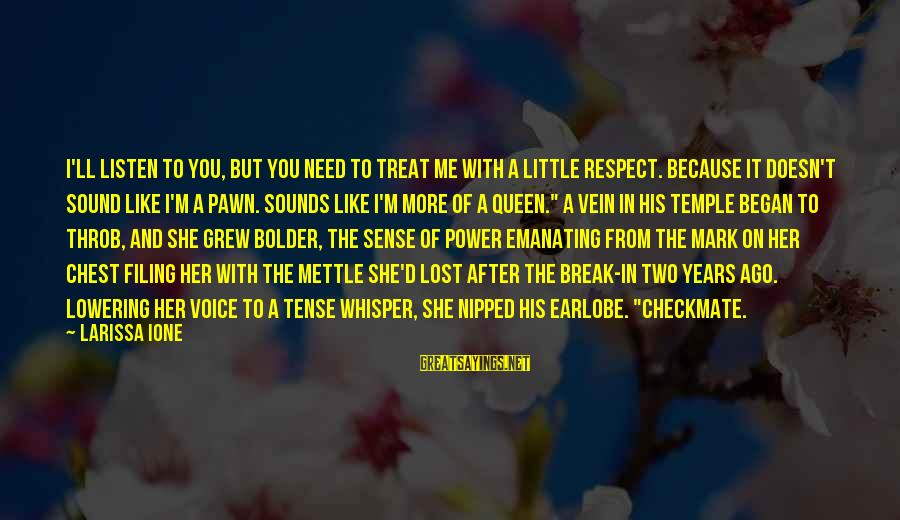 Treat Her Like Queen Sayings By Larissa Ione: I'll listen to you, but you need to treat me with a little respect. Because