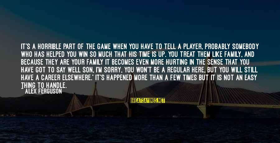 Treat You Well Sayings By Alex Ferguson: It's a horrible part of the game when you have to tell a player, probably