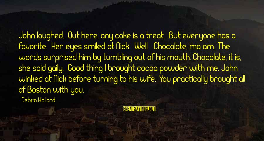 """Treat You Well Sayings By Debra Holland: John laughed. """"Out here, any cake is a treat.""""""""But everyone has a favorite."""" Her eyes"""