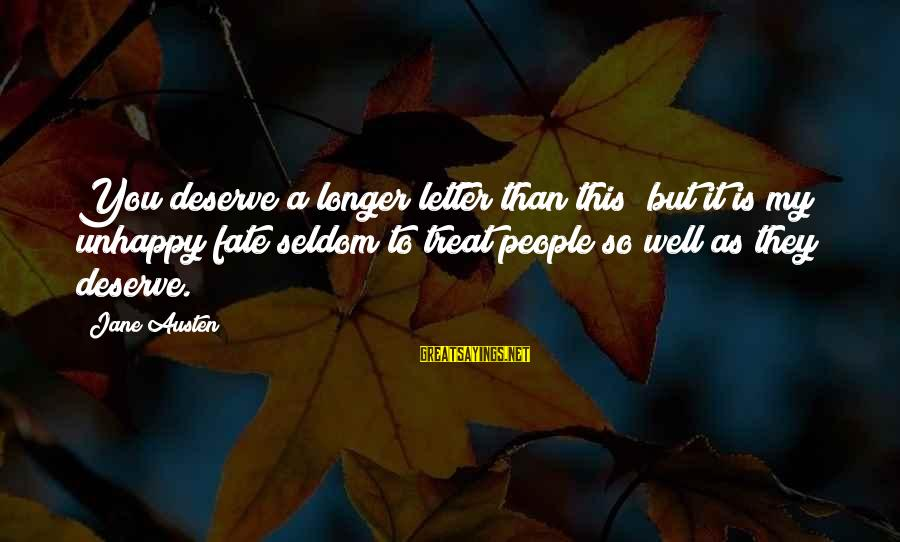 Treat You Well Sayings By Jane Austen: You deserve a longer letter than this; but it is my unhappy fate seldom to
