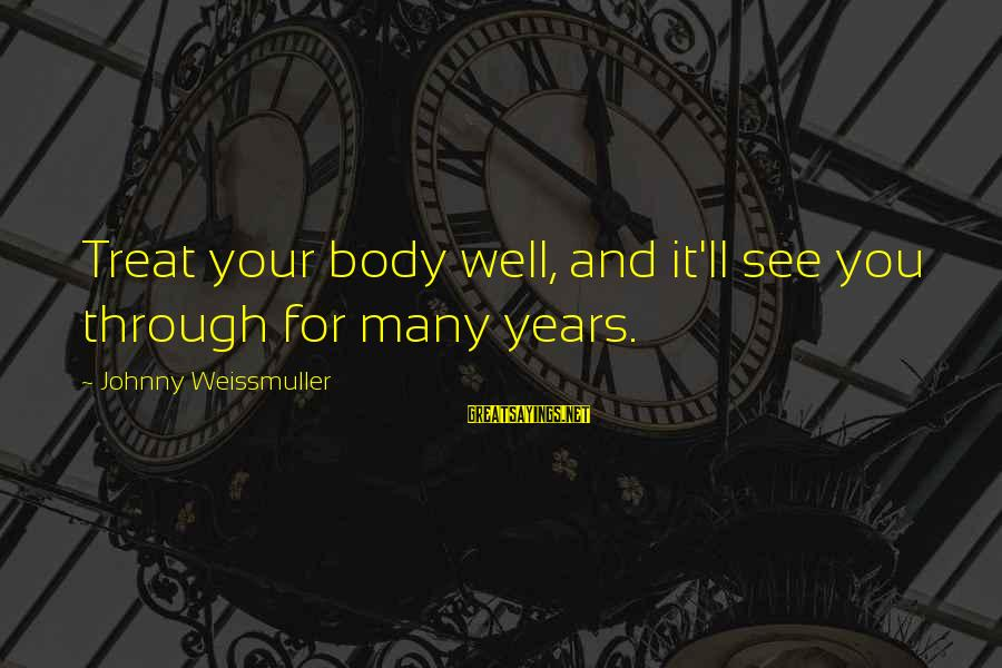 Treat You Well Sayings By Johnny Weissmuller: Treat your body well, and it'll see you through for many years.
