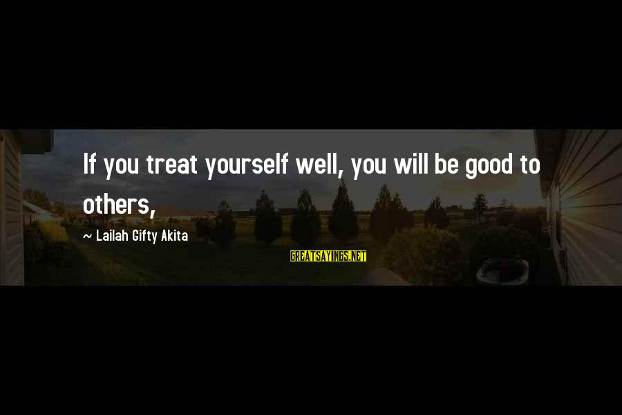 Treat You Well Sayings By Lailah Gifty Akita: If you treat yourself well, you will be good to others,