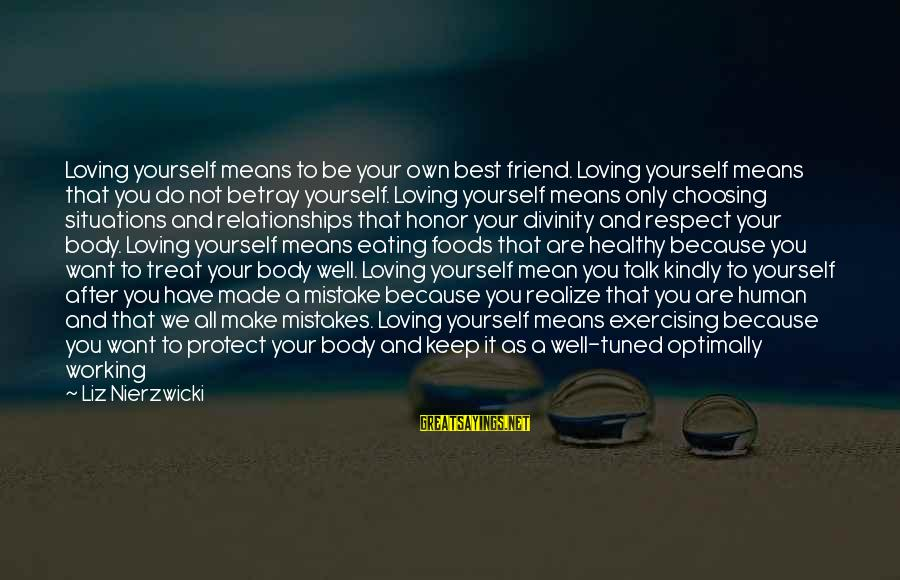 Treat You Well Sayings By Liz Nierzwicki: Loving yourself means to be your own best friend. Loving yourself means that you do