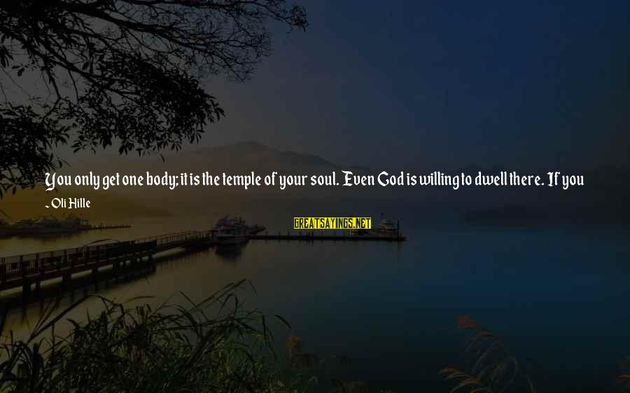 Treat You Well Sayings By Oli Hille: You only get one body; it is the temple of your soul. Even God is