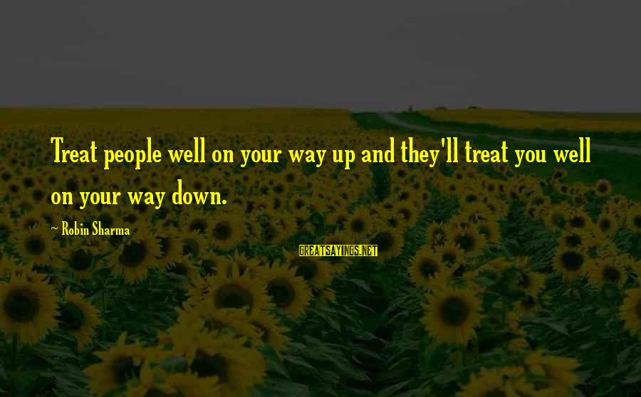 Treat You Well Sayings By Robin Sharma: Treat people well on your way up and they'll treat you well on your way
