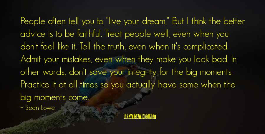 """Treat You Well Sayings By Sean Lowe: People often tell you to """"live your dream."""" But I think the better advice is"""