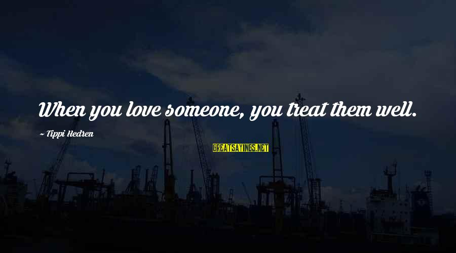 Treat You Well Sayings By Tippi Hedren: When you love someone, you treat them well.
