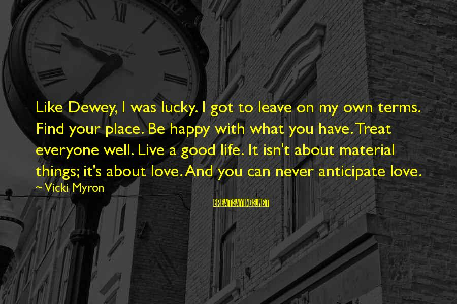 Treat You Well Sayings By Vicki Myron: Like Dewey, I was lucky. I got to leave on my own terms. Find your