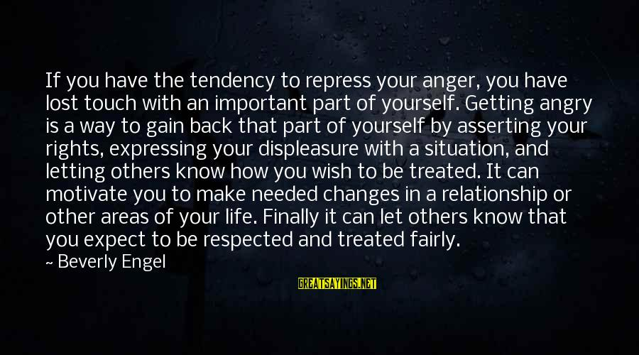 Treated Bad Relationship Sayings By Beverly Engel: If you have the tendency to repress your anger, you have lost touch with an