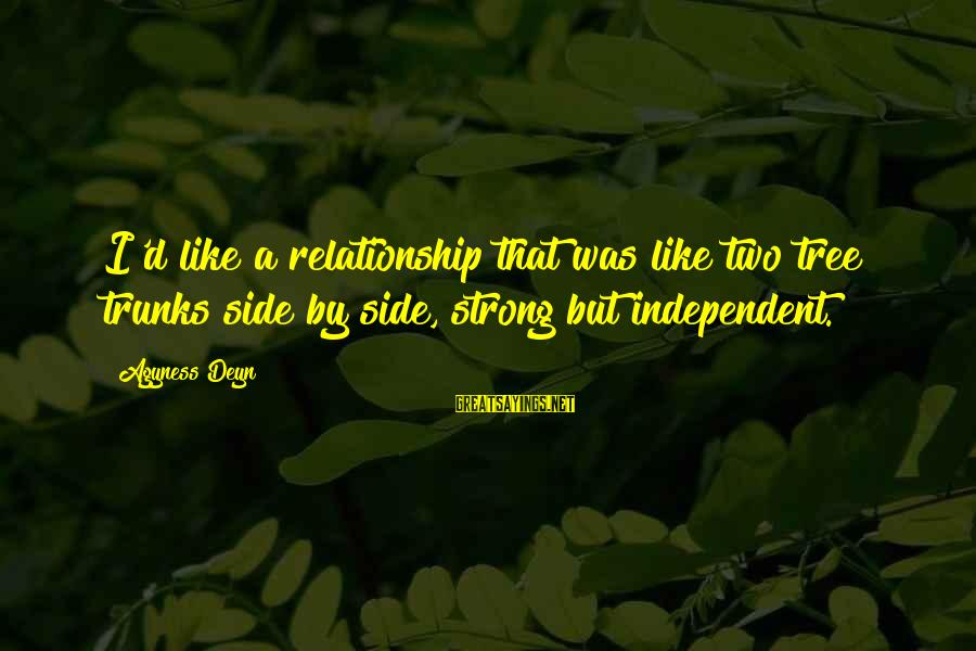 Tree And Relationship Sayings By Agyness Deyn: I'd like a relationship that was like two tree trunks side by side, strong but