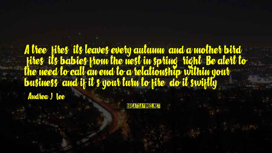 Tree And Relationship Sayings By Andrea J. Lee: A tree 'fires' its leaves every autumn, and a mother bird 'fires' its babies from
