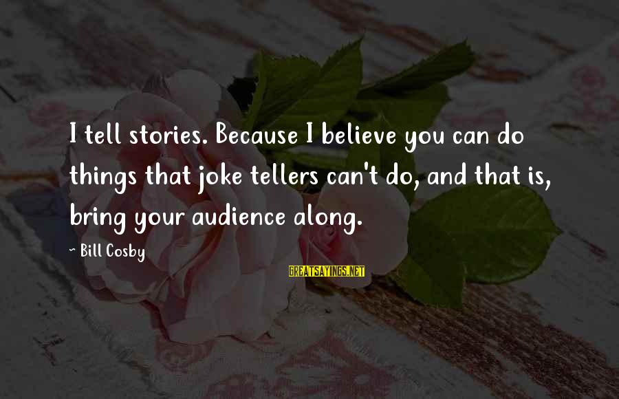 Tree And Relationship Sayings By Bill Cosby: I tell stories. Because I believe you can do things that joke tellers can't do,