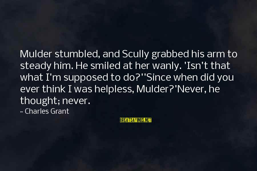Tree And Relationship Sayings By Charles Grant: Mulder stumbled, and Scully grabbed his arm to steady him. He smiled at her wanly.