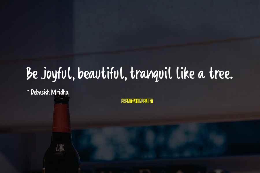 Tree Knowledge Sayings By Debasish Mridha: Be joyful, beautiful, tranquil like a tree.