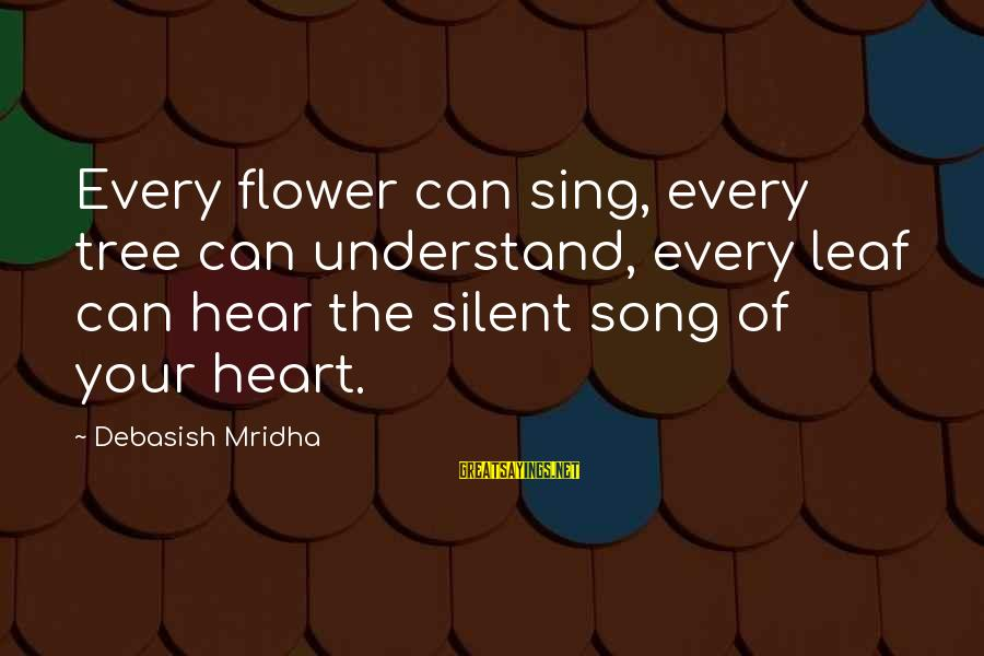 Tree Knowledge Sayings By Debasish Mridha: Every flower can sing, every tree can understand, every leaf can hear the silent song