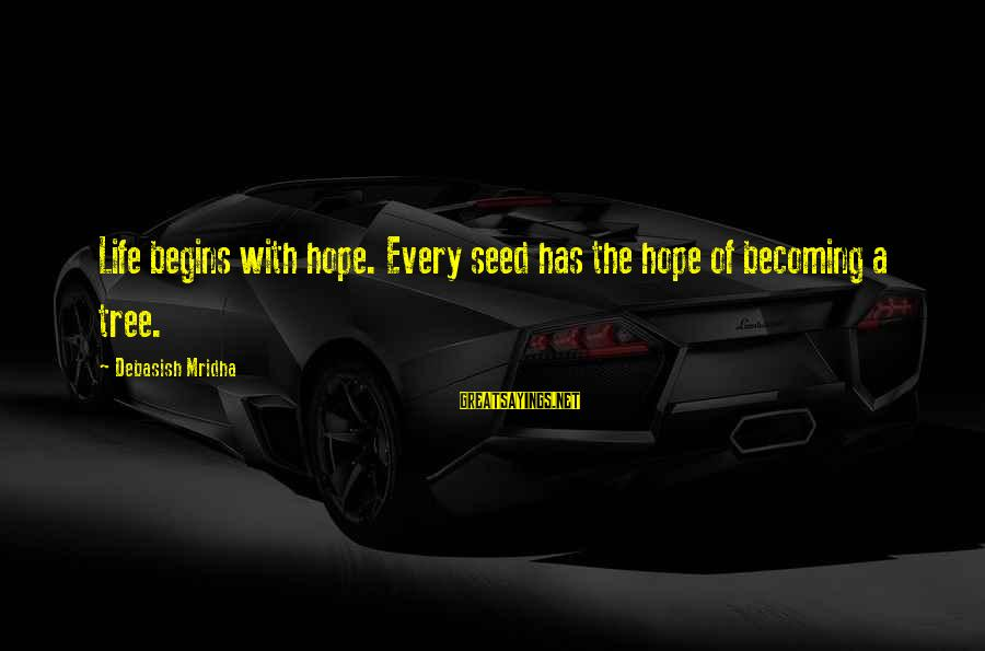 Tree Knowledge Sayings By Debasish Mridha: Life begins with hope. Every seed has the hope of becoming a tree.