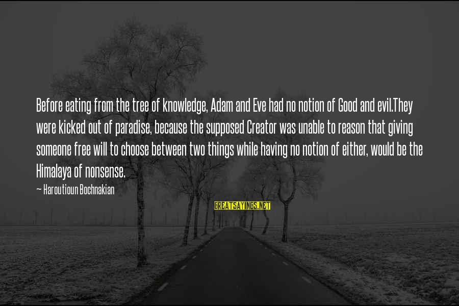 Tree Knowledge Sayings By Haroutioun Bochnakian: Before eating from the tree of knowledge, Adam and Eve had no notion of Good