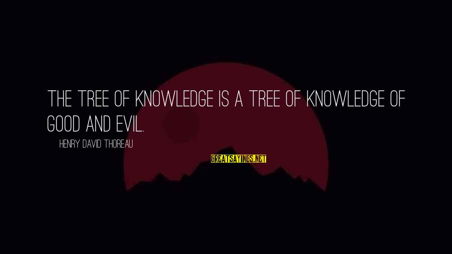 Tree Knowledge Sayings By Henry David Thoreau: The tree of Knowledge is a Tree of Knowledge of good and evil.