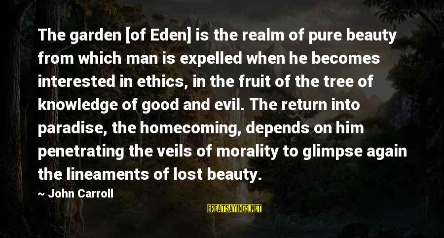 Tree Knowledge Sayings By John Carroll: The garden [of Eden] is the realm of pure beauty from which man is expelled