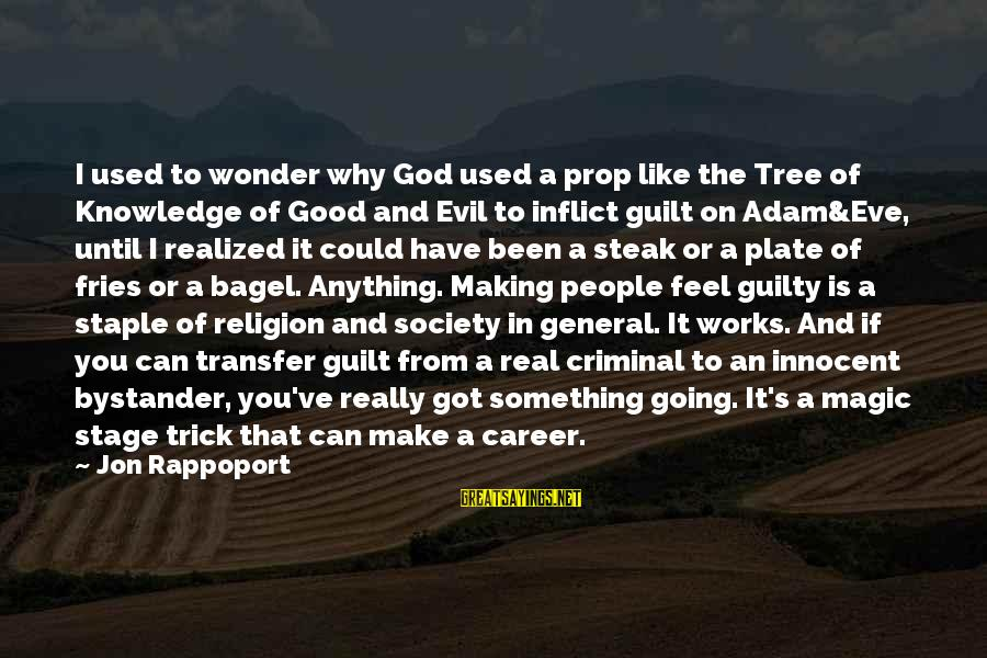Tree Knowledge Sayings By Jon Rappoport: I used to wonder why God used a prop like the Tree of Knowledge of