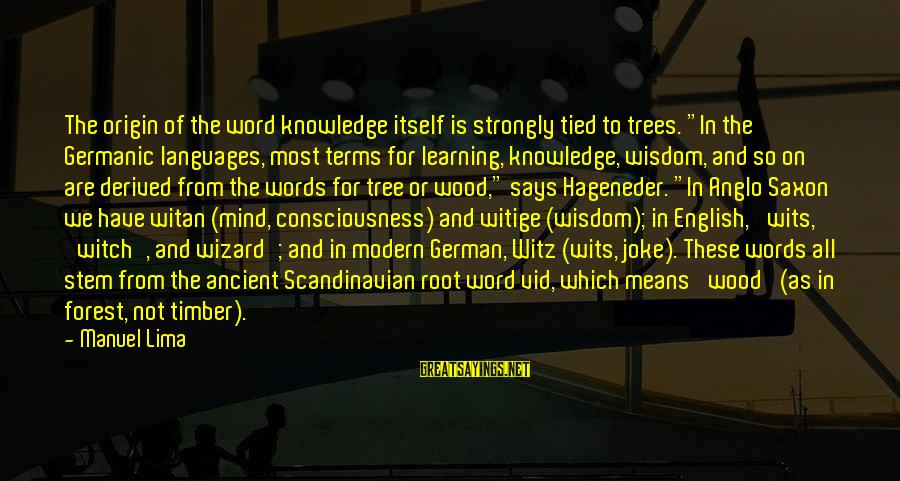 """Tree Knowledge Sayings By Manuel Lima: The origin of the word knowledge itself is strongly tied to trees. """"In the Germanic"""
