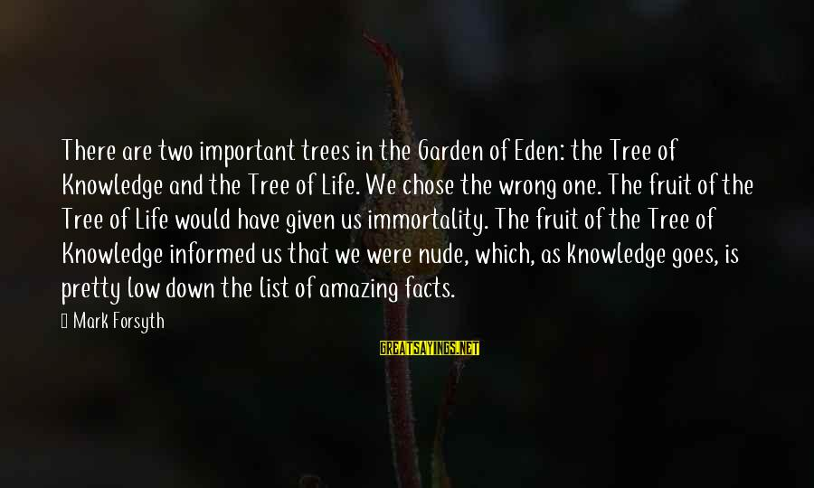 Tree Knowledge Sayings By Mark Forsyth: There are two important trees in the Garden of Eden: the Tree of Knowledge and